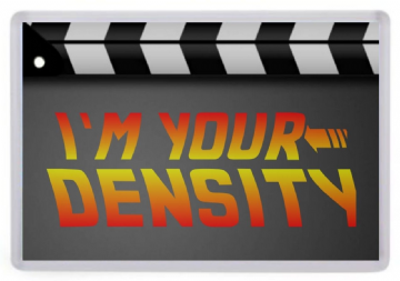 I'm Your Density Fridge Magnet. Back to the Future Quote